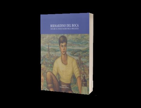 Bernardino del Boca. 1919-2001 Il Fuoco sacro della Bellezza.