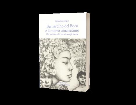Bernardino del Boca e il nuovo umanesimo. Un pioniere del pensiero spirituale